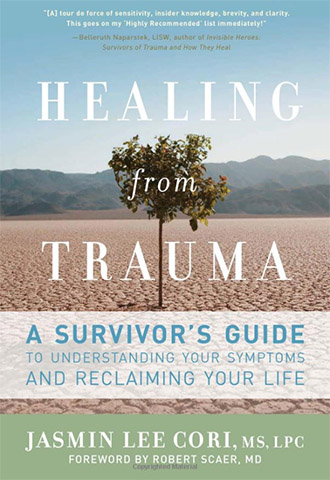 Healing from Trauma A Survivor's Guide to Understanding Your Symptoms and Reclaiming Your Life by Jasmin Lee Cori